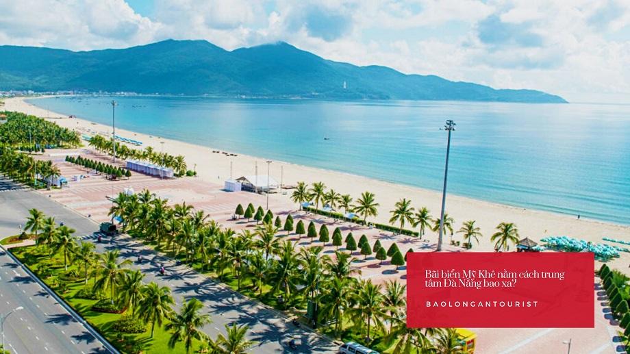 Biển Mỹ Khê nằm ven thành phố Đà Nẵng và cách trung tâm thành phố Đà Nẵng khoảng 3km về hướng Đông